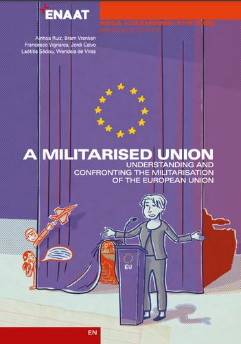 Informe 'Una Unión militarizada. Entender y confrontar la militarización de la Unión Europea'